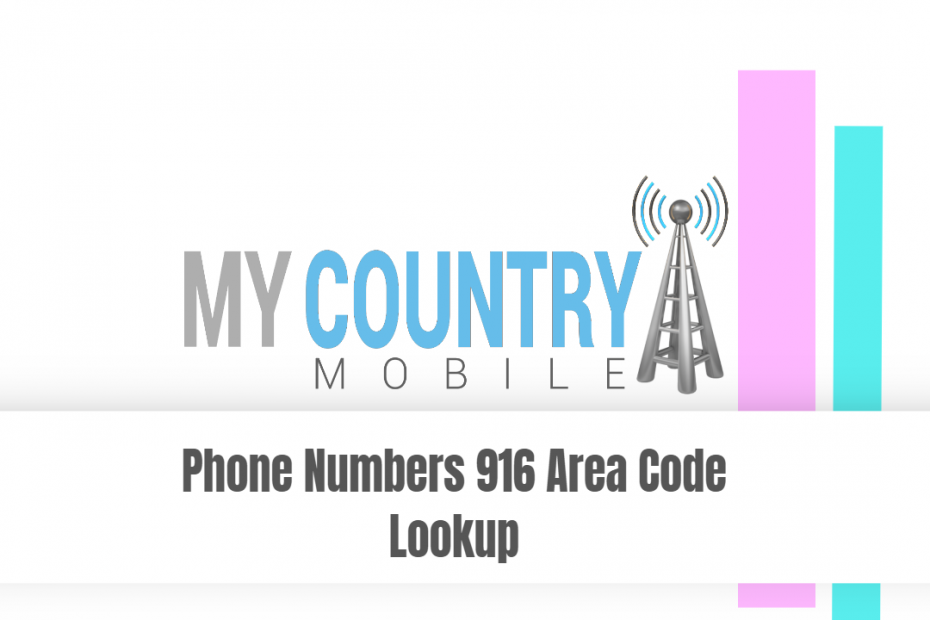 Phone Numbers 916 Area Code Lookup - My Country Mobile