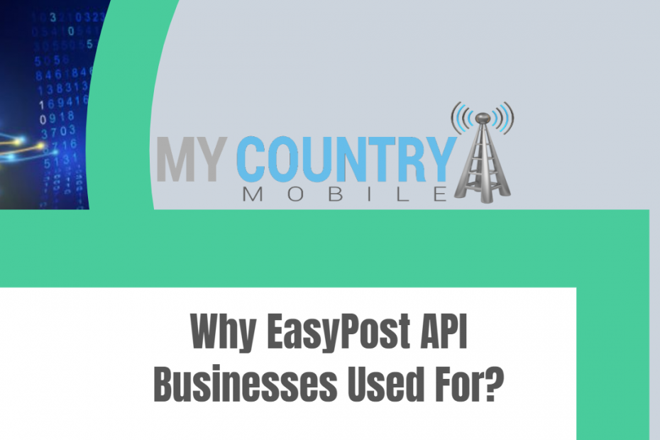 Why Easypost API Businesses Used For? - My Country Mobile