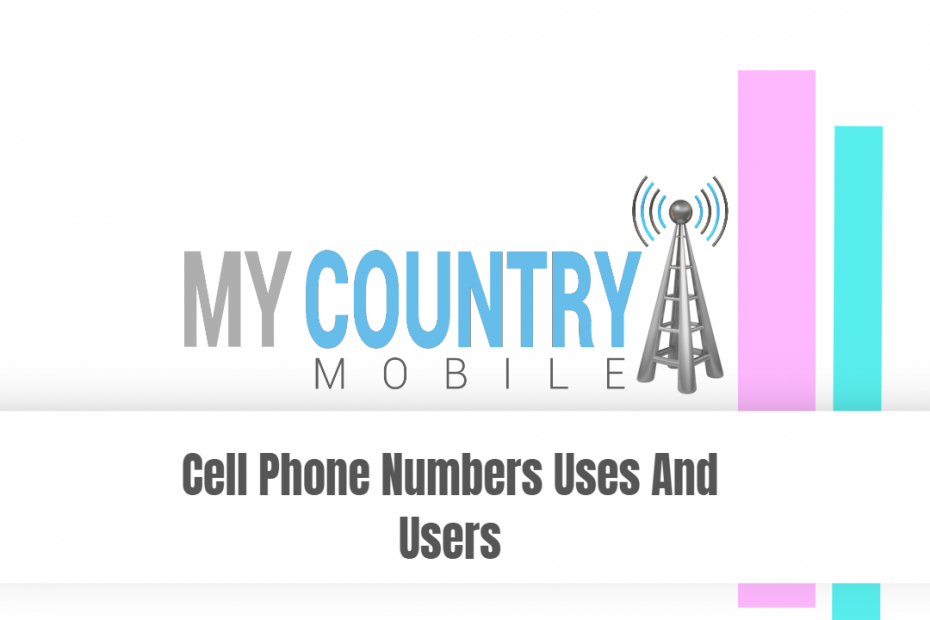 Cell Phone Numbers Uses And Users - My Country Mobile