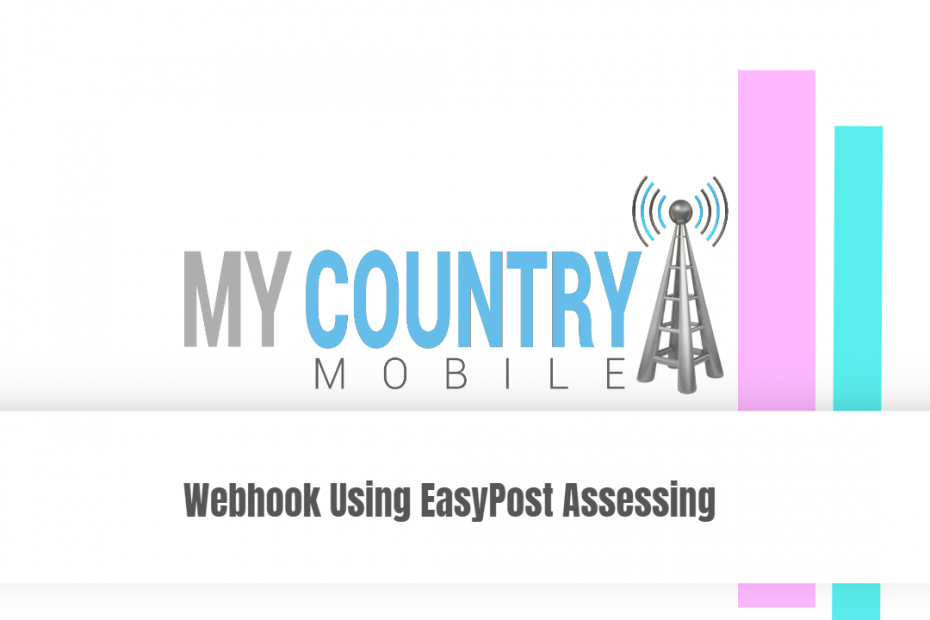 Webhook Using EasyPost Assessing - My Country Mobile