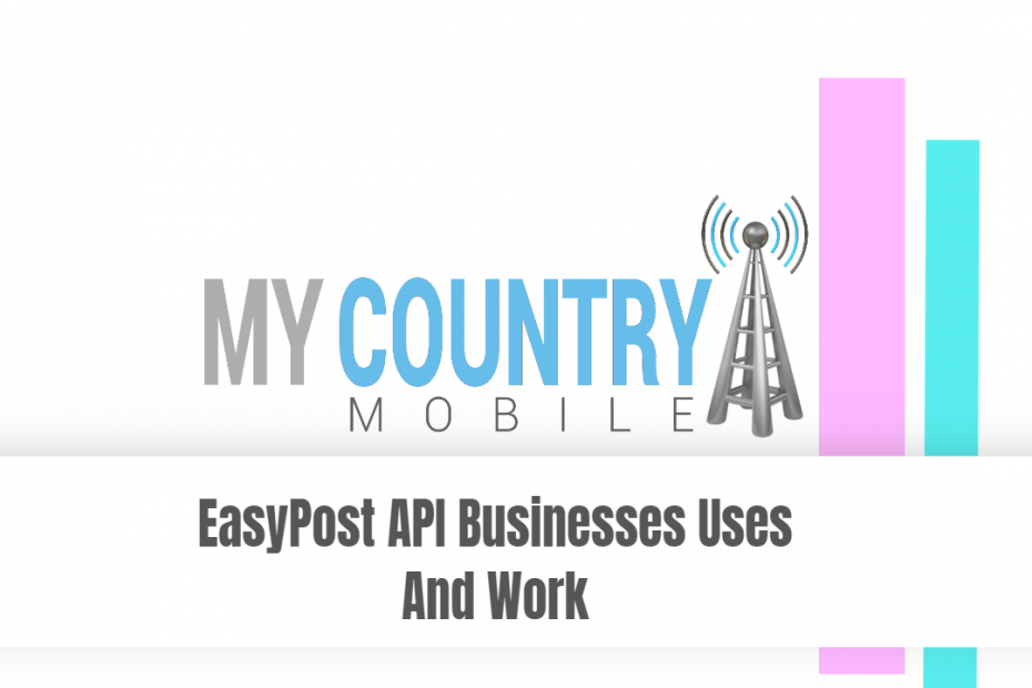 EasyPost API Businesses Uses And Work - My Country Mobile
