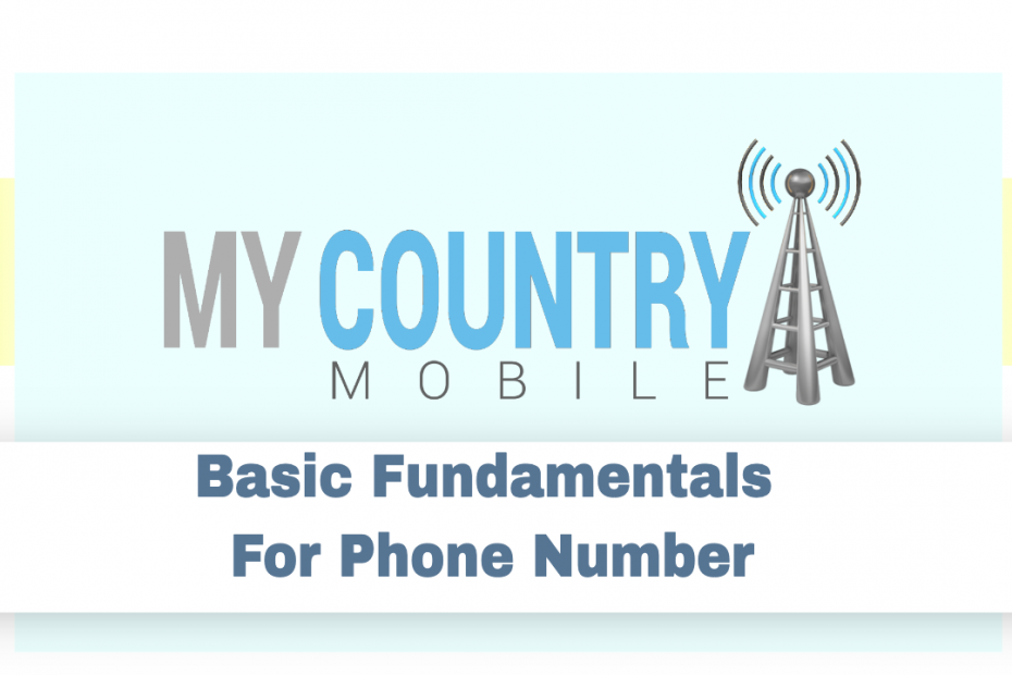 Basic Fundamentals For Phone Number - My Country Mobile
